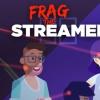 Frag the streamers.jpg