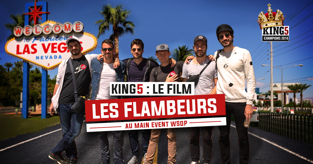 King 5, le film : les Flambeurs au Main Event WSOP